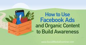 facebook-ads-organic-content-how-to-build-awareness